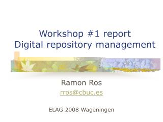 Workshop #1 report Digital repository management