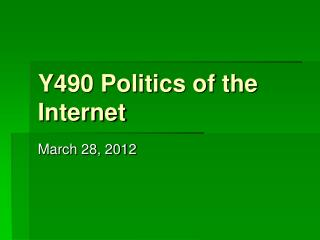 Y490 Politics of the Internet