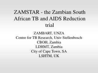 ZAMSTAR - the Zambian South African TB and AIDS Reduction trial