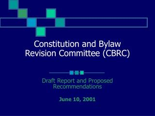 Constitution and Bylaw  Revision Committee (CBRC)