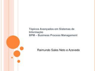 Tópicos Avançados em Sistemas de Informação BPM – Business Process Management