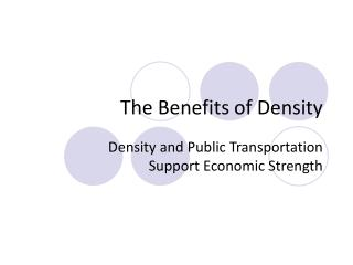 The Benefits of Density