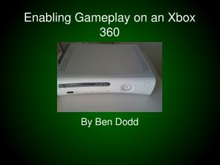 Enabling Gameplay on an Xbox 360