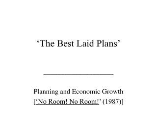 'The Best Laid Plans'