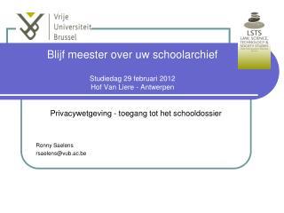 Blijf meester over uw schoolarchief Studiedag 29 februari 2012 Hof Van Liere - Antwerpen