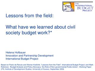 Lessons from the field: What have we learned about civil society budget work?* Helena Hofbauer