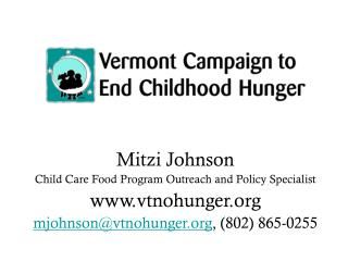Mitzi Johnson Child Care Food Program Outreach and Policy Specialist vtnohunger