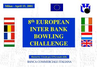 8 th  EUROPEAN INTER BANK BOWLING CHALLENGE