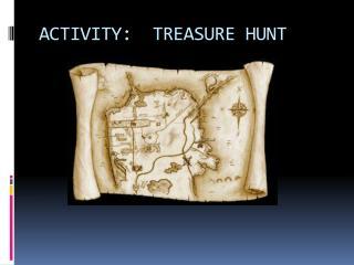 ACTIVITY:  TREASURE HUNT