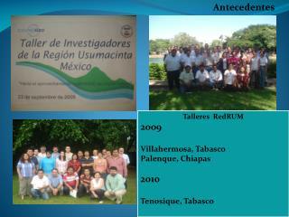 Talleres   RedRUM 2009 Villahermosa, Tabasco  Palenque, Chiapas 2010 Tenosique , Tabasco
