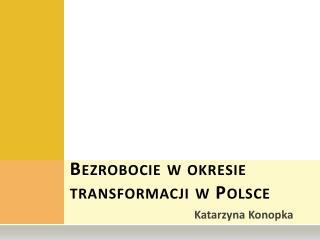Bezrobocie w okresie transformacji w Polsce