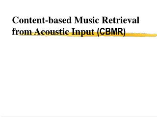 Content-based Music Retrieval from Acoustic Input  (CBMR)