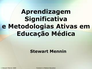 Aprendizagem Significativa  e Metodologias Ativas em Educação Médica