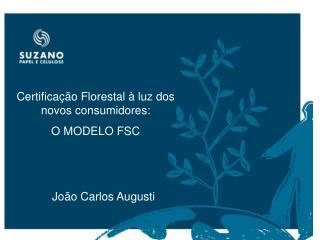 Certificação Florestal à luz dos novos consumidores:  O MODELO FSC