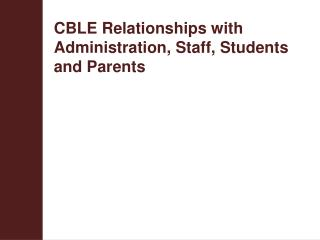 CBLE Relationships with Administration, Staff, Students and Parents