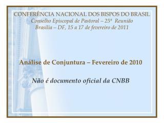 Análise de Conjuntura – Fevereiro de 2010 Não é documento oficial da CNBB