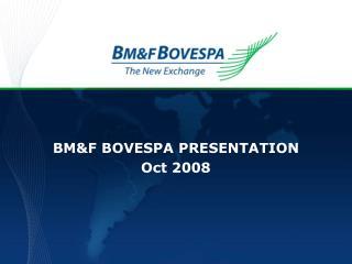 BM&F BOVESPA PRESENTATION Oct 2008