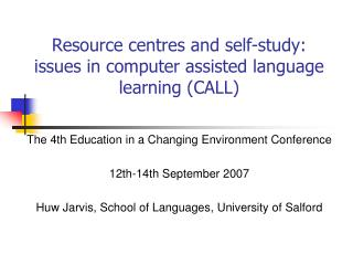 Resource centres and self-study: issues in computer assisted language learning (CALL)