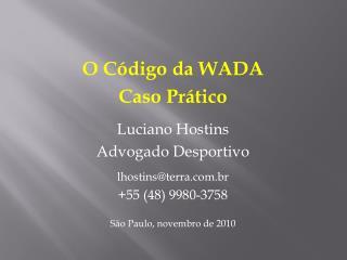 O  Código  da WADA Caso Prático Luciano Hostins Advogado Desportivo lhostins@terra.br
