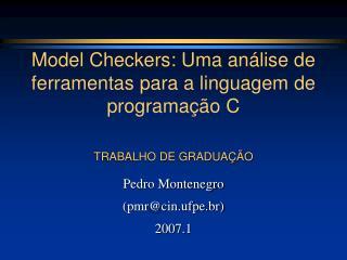 Model Checkers: Uma análise de ferramentas para a linguagem de programação C TRABALHO DE GRADUAÇÃO