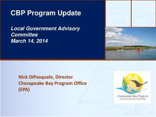 Nick DiPasquale, Director Chesapeake Bay Program Office (EPA)