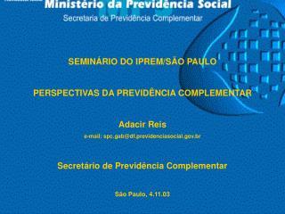 SEMINÁRIO DO IPREM/SÃO PAULO PERSPECTIVAS DA PREVIDÊNCIA COMPLEMENTAR Adacir Reis