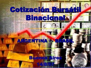 Cotización Bursátil Binacional ARGENTINA ↔ BRASIL Buenos Aires 14/8/07