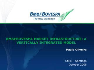 BM&FBOVESPA MARKET INFRASTRUCTURE: A VERTICALLY INTEGRATED MODEL
