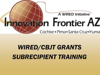 WIRED/CBJT GRANTS SUBRECIPIENT TRAINING
