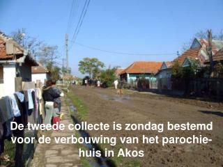 De tweede collecte is zondag bestemd voor de verbouwing van het parochie-huis in Akos