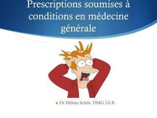 Prescriptions soumises à  conditions en médecine générale