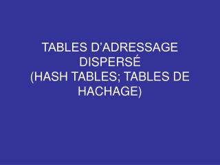 TABLES D�ADRESSAGE DISPERS� (HASH TABLES; TABLES DE HACHAGE)