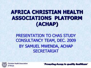 AFRICA CHRISTIAN HEALTH ASSOCIATIONS  PLATFORM (ACHAP)