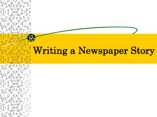 Writing a Newspaper Story