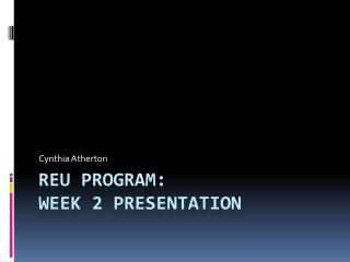 REU Program:  Week  2  Presentation