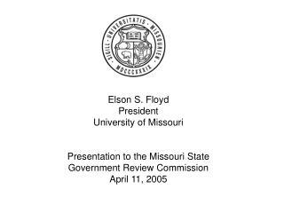 Elson S. Floyd President University of Missouri Presentation to the Missouri State