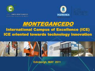 MONTEGANCEDO International Campus of Excellence (ICE) ICE oriented towards technology innovation