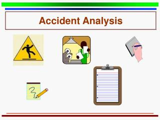 Accident Analysis Accident Analysis Division of Safety  Hygiene
