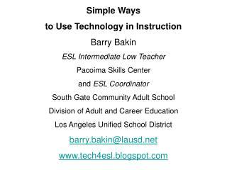Simple Ways to Use Technology in Instruction Barry Bakin ESL Intermediate Low Teacher