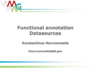 Functional annotation Datasources Konstantinos Mavrommatis Kmavrommatis@lbl