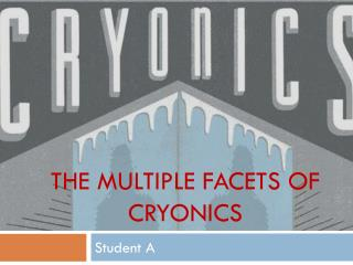 THE MULTIPLE FACETS OF  CRYONICS
