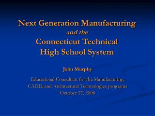Next Generation Manufacturing  and the Connecticut Technical High School System
