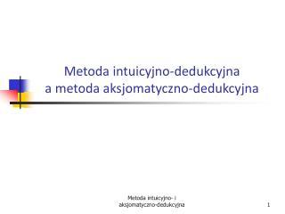 Metoda intuicyjno-dedukcyjna  a metoda aksjomatyczno-dedukcyjna
