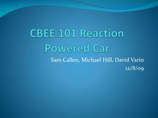 CBEE 101 Reaction Powered Car