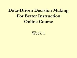 Data-Driven Decision Making For Better Instruction  Online Course Week 1