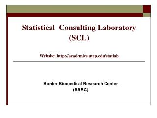 Statistical  Consulting Laboratory (SCL) Website: academics.utep/statlab