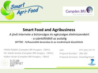 Call:		FP7-2011-ICT-FI Proposal  Number:	 285 326 Proposal  Acronym:	 SmartAgriFood