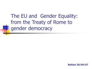 The EU and  Gender Equality: from the Treaty of Rome to gender democracy