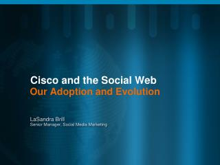 Cisco and the Social Web Our Adoption and Evolution