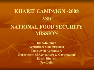 KHARIF CAMPAIGN -2008  AND  NATIONAL FOOD SECURITY  MISSION   Dr. N.B. Singh  Agriculture Commissioner  Ministry of Agri